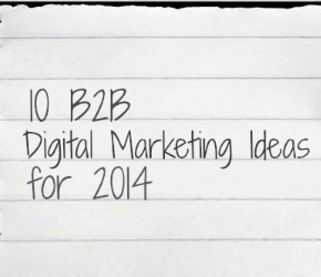 10 B2B Digital Marketing Ideas for 2014